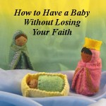 How to Have a Baby Without Losing Your Faith