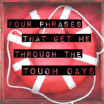 4 Phrases that Get Me Through the Tough Days