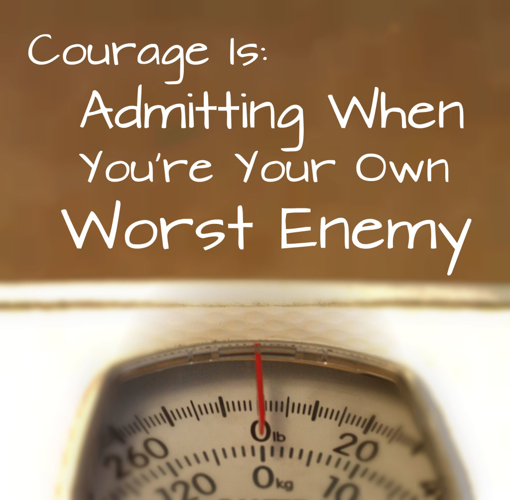 courage-is-admitting-when-youre-your-own-worst-enemy