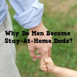 why do men become stay at home dads