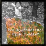 beauty redefined by a toddler