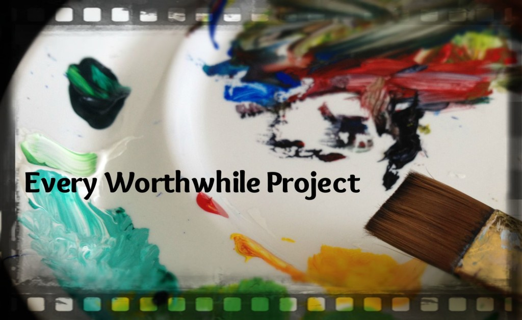 every worthwhile project