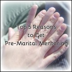 top 5 reasons to get premarital mentoring