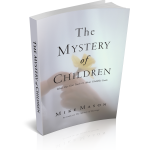 Free eBook: The Mystery of Children by Mike Mason