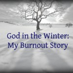 God in the Winter: My Burnout Story