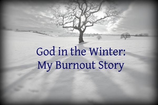 God in the Winter - My Burnout Story