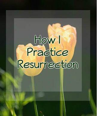 How I Practice Resurrection