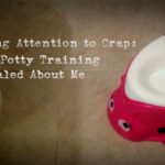 Paying Attention to Crap: What Potty Training Revealed About Me
